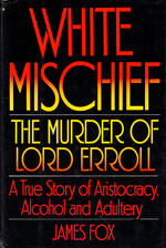 White Mischief: the Murder of Lord Erroll-a True Story of Aristocracy, Alcohol and Adultery