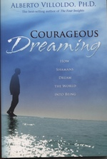 Courageous Dreaming How Shamans Dream the World Into Being