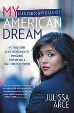 My (Underground) American Dream: My True Story as an Undocumented Immigrant Who Became a Wall Street Executive