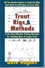 Trout Rigs & Methods All You Need to Know to Construct Rigs That Work for All Types of Trout Flies & the Most Effective Fishing Methods for Catching More & Larger Trout