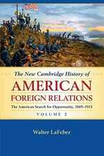 The New Cambridge History of American Foreign Relations: Volume 2, the American Search for Opportunity, 1865-1913