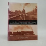 Perfecting the American Steam Locomotive (Railroads Past and Present)