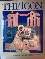 The Icon the Byzantine Tradition in Europe, Russia, and the Near East Through Seven Major Epochs