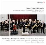 Images and Mirrors: Works for Cello, Saxophone Quartet and Wind Orchestra