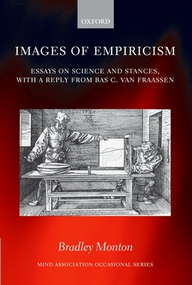Images of Empiricism: Essays on Science and Stances, with a Reply from Bas C. Van Fraassen - Monton, Bradley (Editor)