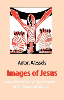 Images of Jesus: How Jesus is Perceived and Portrayed in Non-European Cultures - Wessels, Anton