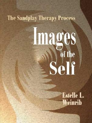 Images of the Self: The Sandplay Therapy Process - Weinrib, Estelle L, and Kalff, Dora M (Preface by), and Bradway, Dr Katherine (Foreword by)