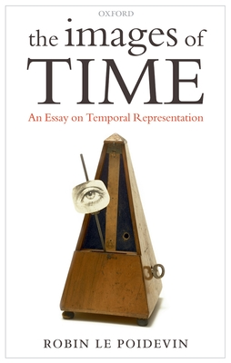 Images of Time: An Essay on Temporal Representation - Le Poidevin, Robin