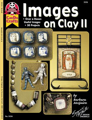 Images on Clay II: Over a Dozen Useful Images, 30 Projects - McGuire, Barbara