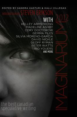 Imaginarium 2012: The Best Canadian Speculative Writing - Armstrong, Kelley (Editor), and Doctorow, Cory, and Erikson, Steven