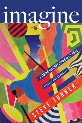 Imagine: A Vision for Christians in the Arts - Turner, Steve