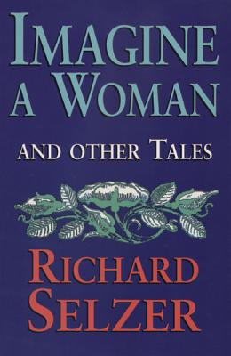 Imagine a Woman: And Other Tales - Selzer, Richard, MD
