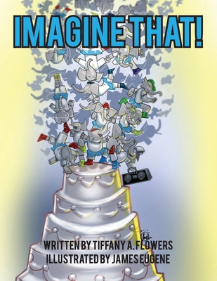 Imagine That! - Flowers, Tiffany a, and Galloway, Zachary (Designer)