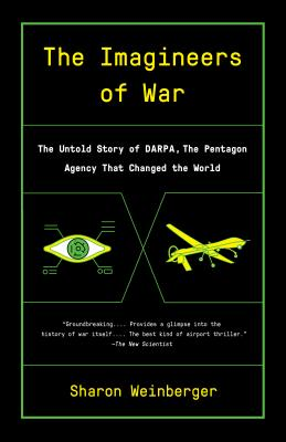Imagineers of War: The Untold Story of DARPA, the Pentagon Agency That Changed the World - Weinberger, Sharon