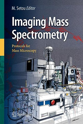 Imaging Mass Spectrometry: Protocols for Mass Microscopy - Setou, Mitsutoshi (Editor)