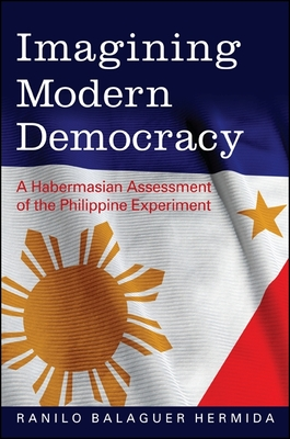 Imagining Modern Democracy: A Habermasian Assessment of the Philippine Experiment - Hermida, Ranilo Balaguer