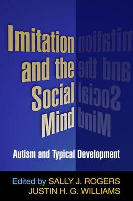 Imitation and the Social Mind: Autism and Typical Development - Rogers, Sally J, Dr., PhD (Editor)