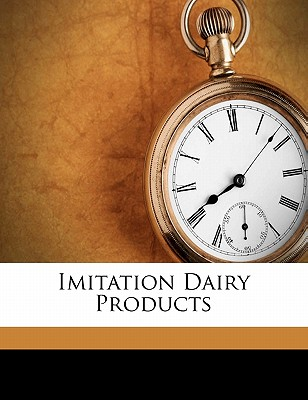 Imitation Dairy Products - United States Congress Senate Committee (Creator), and United States Congress Senate Committ (Creator)