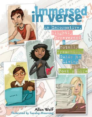 Immersed in Verse: An Informative, Slightly Irreverent & Totally Tremendous Guide to Living the Poet's Life - Wolf, Allan