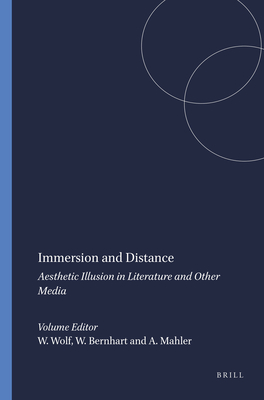 Immersion and Distance: Aesthetic Illusion in Literature and Other Media - Wolf, Werner (Volume editor), and Bernhart, Walter (Volume editor), and Mahler, Andreas (Volume editor)