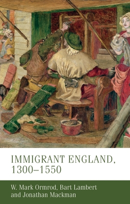 Immigrant England, 1300-1550 - Ormrod, W. Mark, and Lambert, Bart, and Mackman, Jonathan