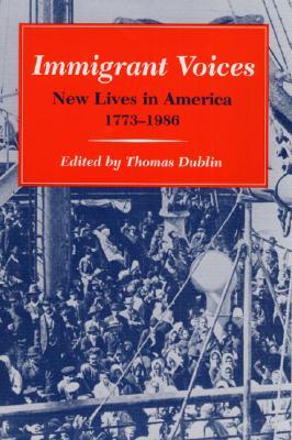 Immigrant Voices: New Lives in America, 1773-1986 - Dublin, Thomas, Professor (Editor)