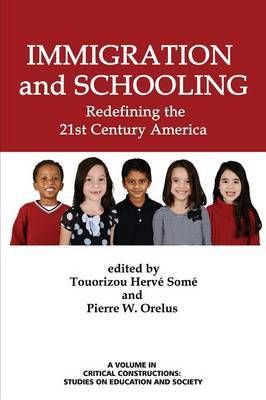 Immigration and Schooling: Redefining the 21st Century America - Some, Touorizou Herve (Editor), and Orelus, Pierre W. (Editor), and Malott, Curry Stephenson (Series edited by)