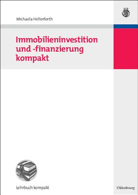 Immobilieninvestition Und -Finanzierung Kompakt - Hellerforth, Michaela
