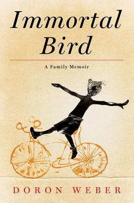 Immortal Bird: A Family Memoir - Weber, Doron