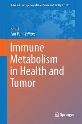 Immune Metabolism in Health and Tumor - Li, Bin (Editor), and Pan, Fan (Editor)
