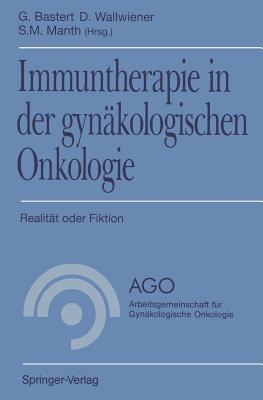 Immuntherapie in Der Gynakologischen Onkologie: Realitat Oder Fiktion - Bastert, G (Editor), and Wallwiener, D (Editor), and Manth, S M (Editor)