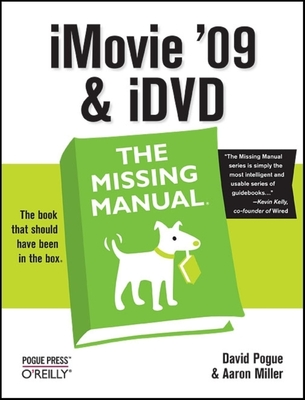 iMovie '09 & IDVD: The Missing Manual: The Missing Manual - Pogue, David, and Miller, Aaron