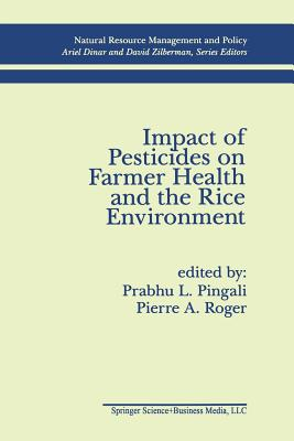Impact of Pesticides on Farmer Health and the Rice Environment - Pingali, Prabhu L (Editor), and Roger, Pierre A (Editor)