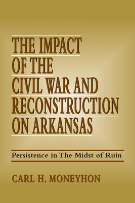 Impact of the Civil War, Persistence in the Midst of Ruin - Moneyhon, Carl H, Dr.