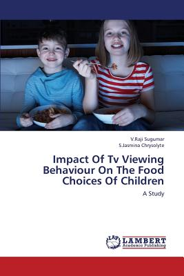 Impact of TV Viewing Behaviour on the Food Choices of Children - Sugumar V Raji, and Chrysolyte S Jasmina