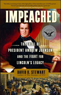 Impeached: The Trial of President Andrew Johnson and the Fight for Lincoln's Legacy - Stewart, David O