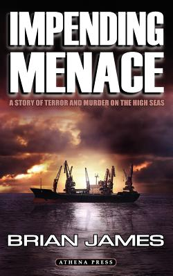 Impending Menace: A Story of Terror and Murder on the High Seas - James, Brian