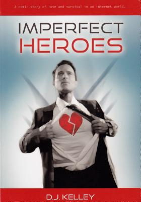 Imperfect Heroes: A Comic Story of Love and Survival in an Internet World - Kelley, D J