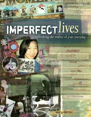 Imperfect Lives: Srapbooking the Reality of Your Everyday - Governo, Tara