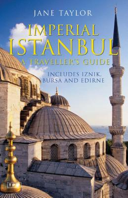 Imperial Istanbul: A Traveller's Guide: Includes Iznik, Bursa and Edirne - Taylor, Jane