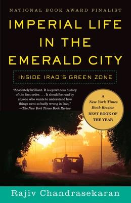 Imperial Life in the Emerald City: Inside Iraq's Green Zone - Chandrasekaran, Rajiv