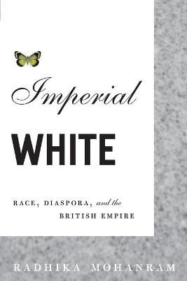 Imperial White: Race, Diaspora, and the British Empire - Mohanram, Radhika