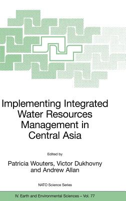 Implementing Integrated Water Resources Management in Central Asia - Wouters, Patricia (Editor), and Dukhovny, Victor (Editor), and Allan, Andrew (Editor)