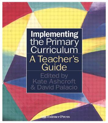 Implementing the Primary Curriculum - Ashcroft, Kate