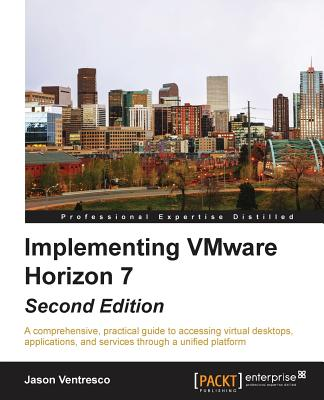 Implementing VMware Horizon 7 - - Ventresco, Jason