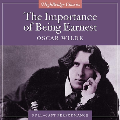 Importance of Being Earnest - Wilde, Oscar, and Cast, Ensemble (Performed by)