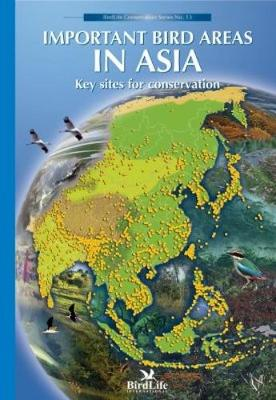 Important Bird Areas in Asia: Key Sites for Conservation - Chan, Sucheng (Contributions by), and Crosby, M. J. (Contributions by), and Islam, M. Z. (Contributions by)
