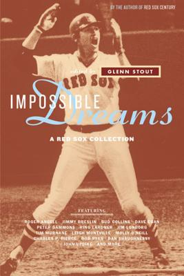 Impossible Dreams: A Red Sox Collection - Stout, Glenn (Editor)