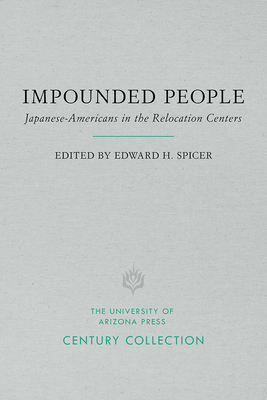 Impounded People: Japanese-Americans in the Relocation Centers - Spicer, Edward H