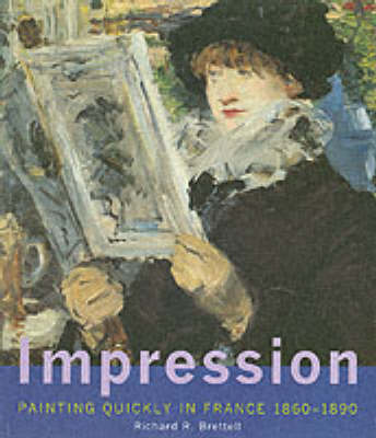 Impression: Painting Quickly in France, 1860-1890 - Brettell, Richard R, Dr.